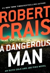 A Dangerous Man (Elvis Cole, #18; Joe Pike, #7) Book Pdf