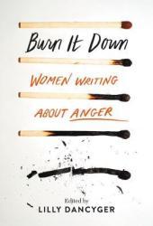 Burn It Down: Women Writing about Anger Pdf Book