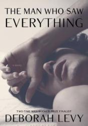 The Man Who Saw Everything Book by Deborah Levy