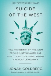 Suicide of the West: How the Rebirth of Tribalism, Populism, Nationalism, and Identity Politics Is Destroying American Democracy Book Pdf