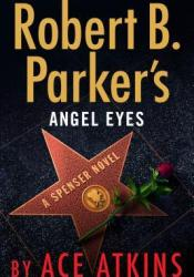 Robert B. Parker's Angel Eyes (Spenser, #47) Book by Ace Atkins