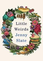 Little Weirds Book by Jenny Slate
