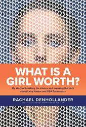What Is a Girl Worth?: My Story of Breaking the Silence and Exposing the Truth about Larry Nassar and USA Gymnastics Pdf Book
