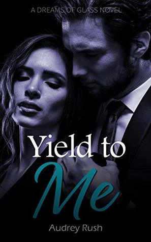 Yield to Me (Dreams of Glass #1)