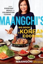 Maangchi's Big Book of Korean Cooking: From Everyday Meals to Celebration Cuisine Pdf Book