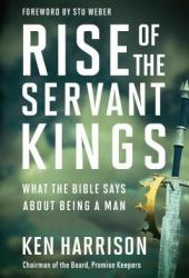 Rise of the Servant Kings: What the Bible Says about Being a Man Pdf Book