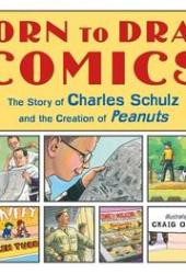 Born to Draw Comics: The Story of Charles Schulz and the Creation of Peanuts Pdf Book