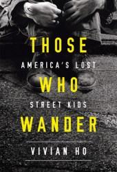 Those Who Wander: America's Lost Street Kids Pdf Book