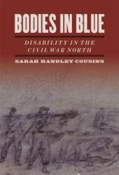 Bodies in Blue: Disability in the Civil War North Pdf Book