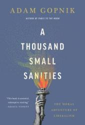 A Thousand Small Sanities: The Moral Adventure of Liberalism Pdf Book