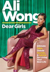 Dear Girls: Intimate Tales, Untold Secrets, and Advice for Living Your Best Life Book by Ali Wong