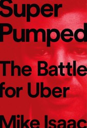 Super Pumped: The Battle for Uber Pdf Book