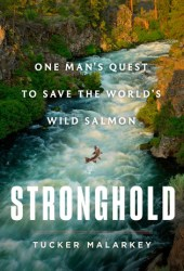 Stronghold: One Man's Quest to Save the World's Wild Salmon Pdf Book