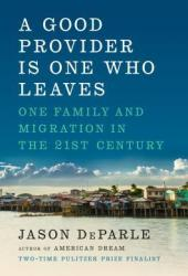 A Good Provider Is One Who Leaves: One Family and Migration in the 21st Century Pdf Book