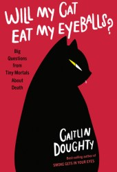 Will My Cat Eat My Eyeballs?: Big Questions from Tiny Mortals About Death Pdf Book