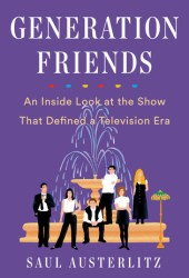 Generation Friends: An Inside Look at the Show That Defined a Television Era Book Pdf