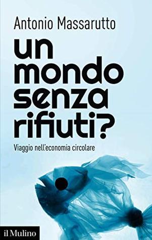 Un mondo senza rifiuti? Viaggio nell'economia circolare Book Cover