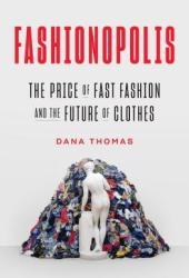 Fashionopolis: The Price of Fast Fashion and the Future of Clothes Pdf Book