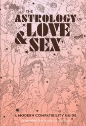 The Astrology of Love & Sex: A Modern Compatibility Guide (Zodiac Signs Book, Birthday and Relationship Astrology Book) Pdf Book