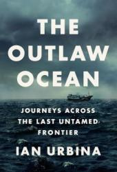 The Outlaw Ocean: Journeys Across the Last Untamed Frontier Pdf Book