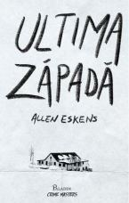 Ultima zăpadă by Allen Eskens