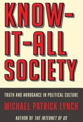 Know-It-All Society: Truth and Arrogance in Political Culture Pdf Book