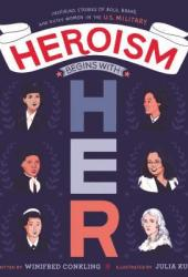 Heroism Begins with Her: Inspiring Stories of Bold, Brave, and Gutsy Women in the U.S. Military Pdf Book
