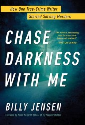 Chase Darkness with Me: How One True-Crime Writer Started Solving Murders Pdf Book