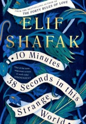 10 Minutes 38 Seconds in This Strange World Book by Elif Shafak