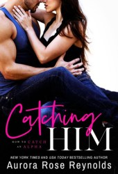 Catching Him (How to Catch an Alpha #1) Book Pdf