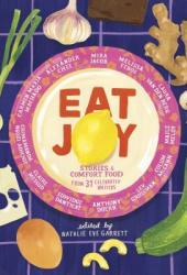 Eat Joy: Stories & Comfort Food from 31 Celebrated Writers Pdf Book