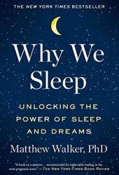 Why We Sleep: Unlocking the Power of Sleep and Dreams Book Pdf