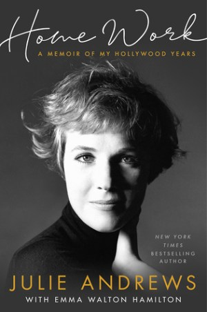 Single Sundays: Home Work – A Memoir of My Hollywood Years by Julie Andrews