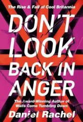 Don't Look Back In Anger: The Rise and Fall of Cool Britannia Pdf Book