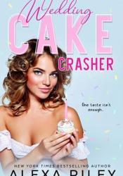 Wedding Cake Crasher (Wedding Cake, #1) Book by Alexa Riley