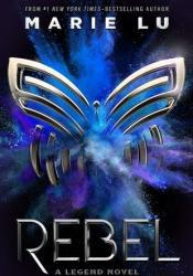 Rebel (Legend, #4) Book by Marie Lu