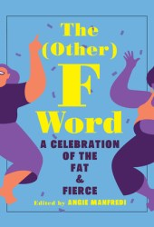 The (Other) F Word: A Celebration of the Fat and Fierce Pdf Book