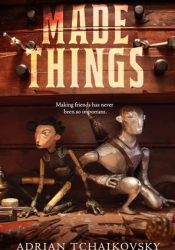 Made Things Book by Adrian Tchaikovsky