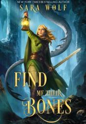 Find Me Their Bones (Bring Me Their Hearts, #2) Book by Sara Wolf