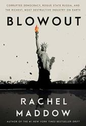 Blowout: Corrupted Democracy, Rogue State Russia, and the Richest, Most Destructive Industry on Earth Book Pdf