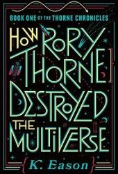 How Rory Thorne Destroyed the Multiverse (The Thorne Chronicles, #1) Pdf Book