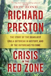 Crisis in the Red Zone: The Story of the Deadliest Ebola Outbreak in History, and of the Outbreaks to Come Pdf Book