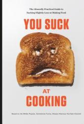 You Suck at Cooking: The Absurdly Practical Guide to Sucking Slightly Less at Making Food: A Cookbook Pdf Book