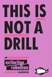 This Is Not A Drill: An Extinction Rebellion Handbook Book Pdf