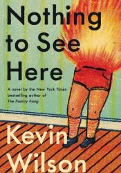Nothing to See Here Book by Kevin    Wilson