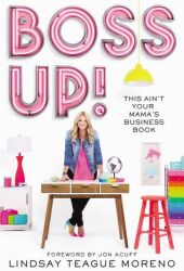 Boss Up!: This Ain't Your Mama's Business Book Pdf Book