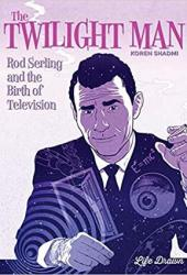 The Twilight Man: Rod Serling and the Birth of Television Pdf Book