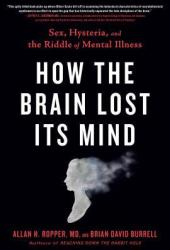 How the Brain Lost Its Mind: Sex, Hysteria, and the Riddle of Mental Illness Pdf Book