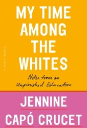 My Time Among the Whites: Notes from an Unfinished Education Pdf Book