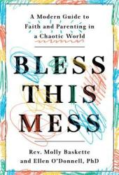 Bless This Mess: A Modern Guide to Faith and Parenting in a Chaotic World Pdf Book
